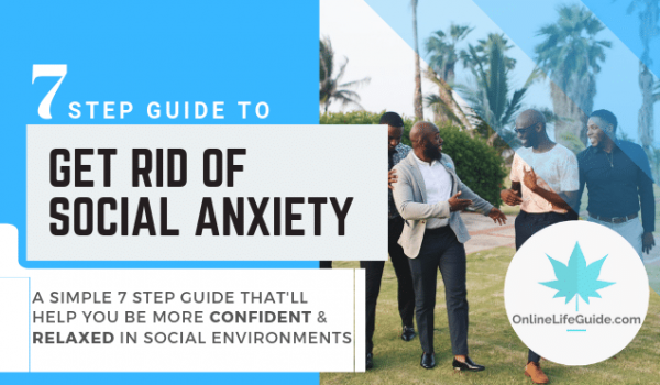 7 Step Guide To Get Rid of Social Anxiety NOW!