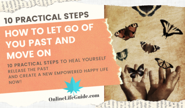 10 Practical Steps To Let Go Of Your Past And Move On