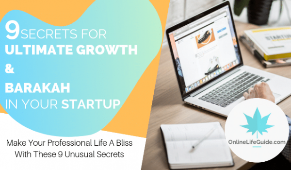 9 Secrets For Ultimate Growth & Barakah in Your Start-Up