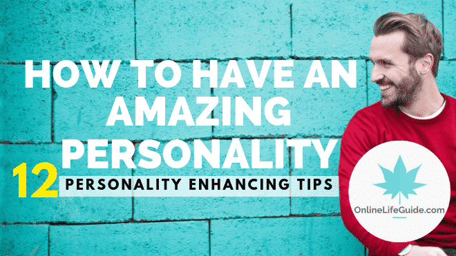 How To Have An Amazing Personality | 12 Personality Enhancing Tips