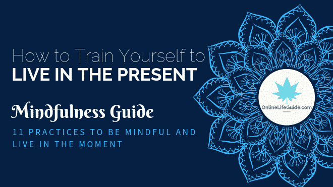 How To Train Yourself To Live In The Present – Mindfulness Guide