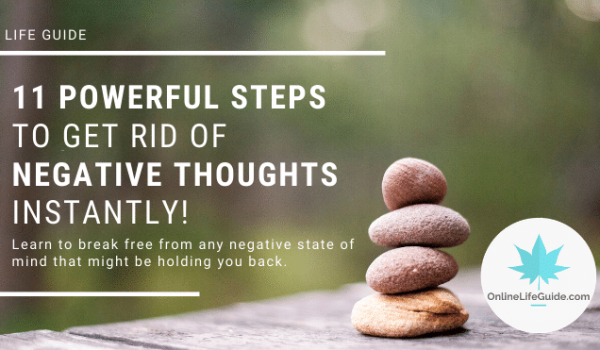 11 Powerful Steps To Get Rid Of Negative Thoughts Instantly!