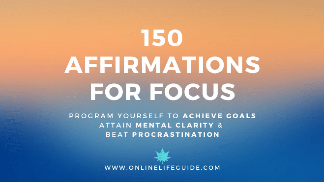 150 Affirmations for Focus – Get Mental Clarity, Achieve Goals & Beat Procrastination