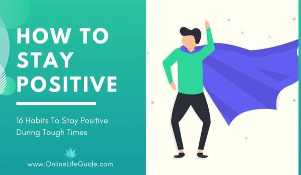 How To Stay Positive | 16 Habits To Stay Positive During Tough Times